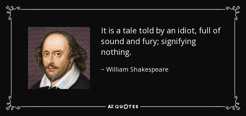 quote it is a tale told by an idiot full of sound and fury signifying nothing william shakespeare 56 73 44